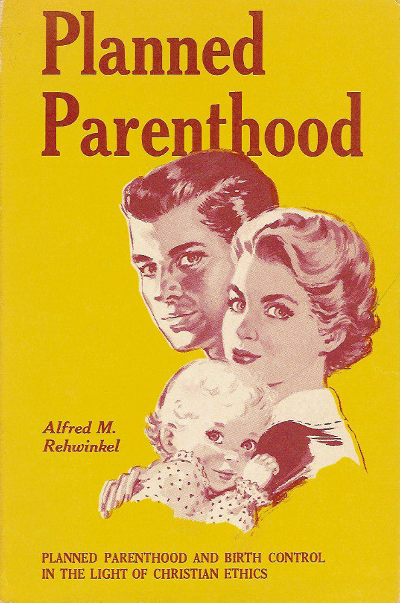 Alfred M. Rehwinkel, Planned Parenthood and Birth Control in the Light of Christian Ethics